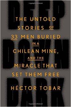 Deep Down Dark: The Untold Stories of 33 Men Buried in a Chilean Mine